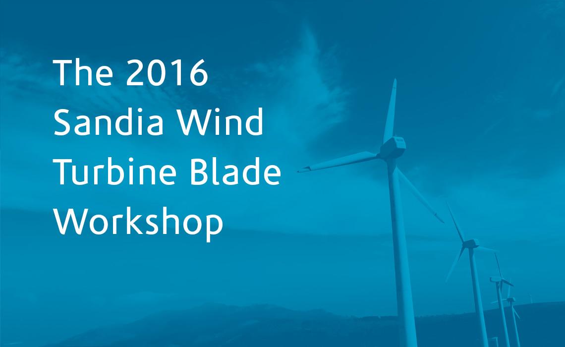 The 2016 Sandia Wind Turbine Blade Workshop